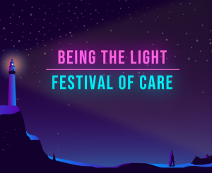 'Being the Light' Festival of Care 2021